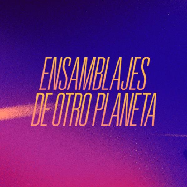 Ensamblajes de otro planeta 57